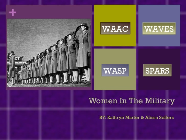 Women In The Military BY: Kathryn Marter & Alissa Sellers WAAC WASP SPARS WAVES