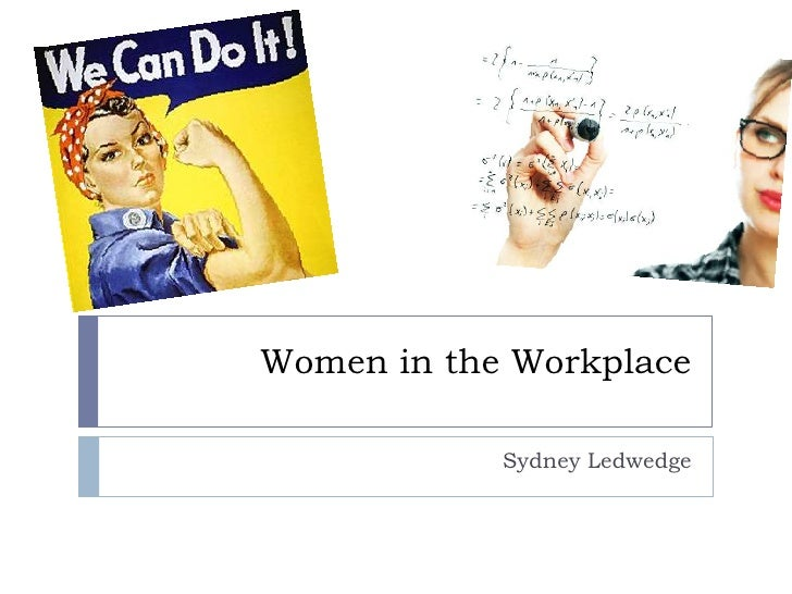 Women in the Workplace            Sydney Ledwedge