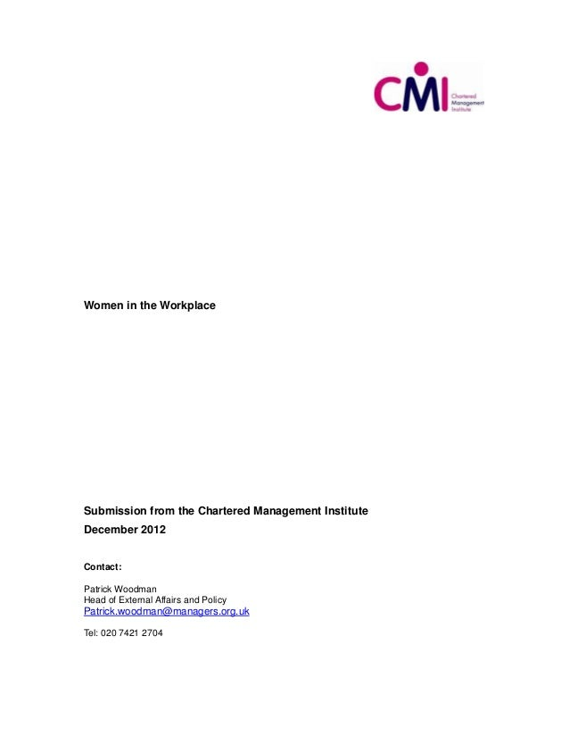 Women in the WorkplaceSubmission from the Chartered Management InstituteDecember 2012Contact:Patrick WoodmanHead of Extern...