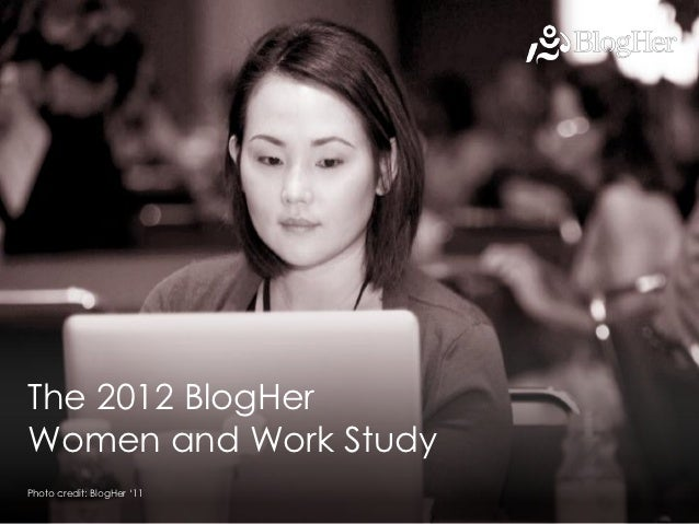 The 2012 BlogHerWomen and Work StudyPhoto credit: BlogHer '11                            1