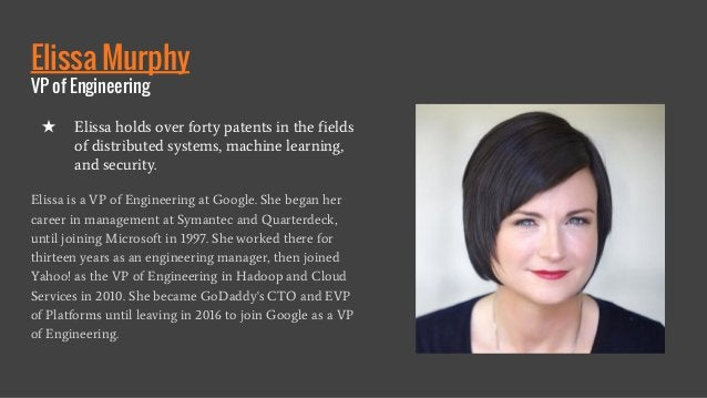 Elissa Murphy VP of Engineering Elissa is a VP of Engineering at Google. She began her career in management at Symantec an...