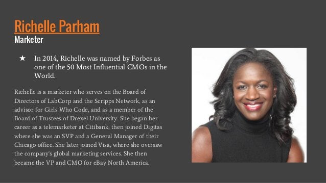 Richelle Parham Marketer Richelle is a marketer who serves on the Board of Directors of LabCorp and the Scripps Network, a...