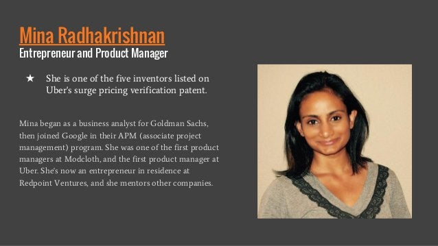 Mina Radhakrishnan Entrepreneur and Product Manager Mina began as a business analyst for Goldman Sachs, then joined Google...