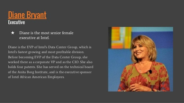 Diane Bryant Executive Diane is the EVP of Intel's Data Center Group, which is Intel's fastest growing and most profitable...