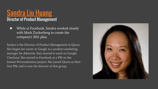 Sandra Liu Huang Director of Product Management Sandra is the Director of Product Management at Quora. She began her caree...