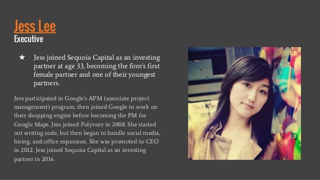 Jess Lee Executive Jess participated in Google's APM (associate project management) program, then joined Google to work on...