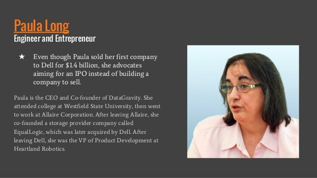 Paula Long Engineer and Entrepreneur Paula is the CEO and Co-founder of DataGravity. She attended college at Westfield Sta...