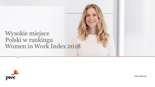 Polki silne na rynku pracy Women in Work Index 2018 www.pwc.pl Wysokie miejsce Polski w rankingu Women in Work Index 2018