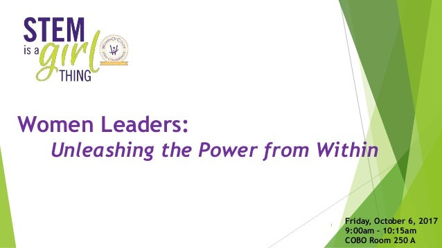 Women Leaders: Unleashing the Power from Within Friday, October 6, 2017 9:00am – 10:15am COBO Room 250 A 1