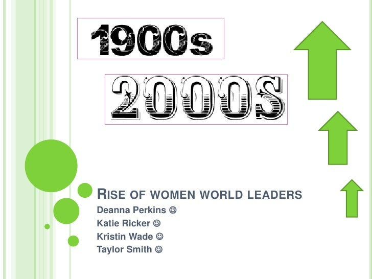 Rise of women world leaders<br />Deanna Perkins <br />Katie Ricker <br />Kristin Wade <br />Taylor Smith <br />