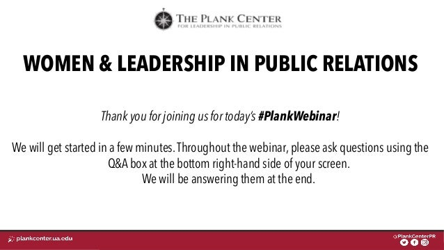 FOR LEADERSHIP IN PUBLIC RELATIONS WOMEN & LEADERSHIP IN PUBLIC RELATIONS Thank you for joining us for today's #PlankWebin...