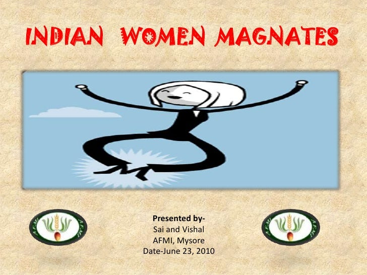 INDIAN   WOMEN  MAGNATES<br />Presented by-<br />Sai and Vishal<br />AFMI, Mysore<br />Date-June 23, 2010<br />