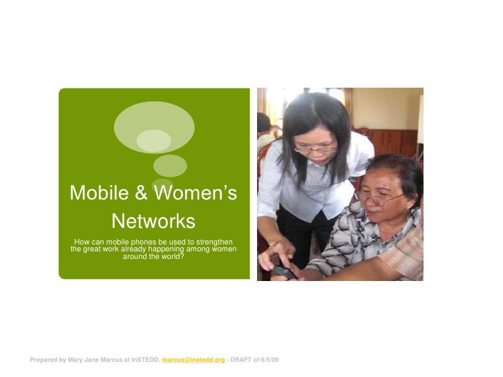 Mobile & Women's Networks How can mobile phones be used to strengthen the great work already happening among women around ...