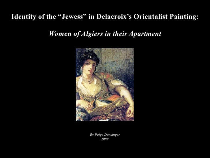 """Identity of the """"Jewess"""" in Delacroix's Orientalist Painting:              Women of Algiers in their Apartment            ..."""