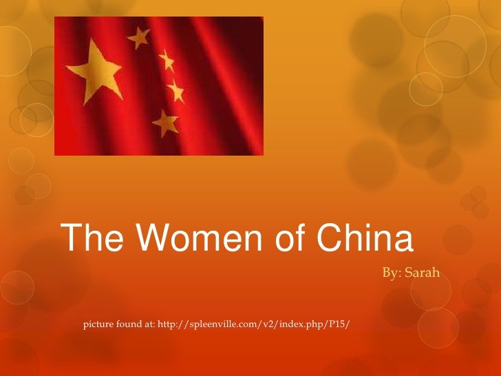 The Women of China<br />By: Sarah<br />picture found at: http://spleenville.com/v2/index.php/P15/<br />