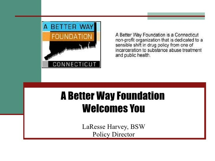 A Better Way Foundation  Welcomes You LaResse Harvey, BSW Policy Director