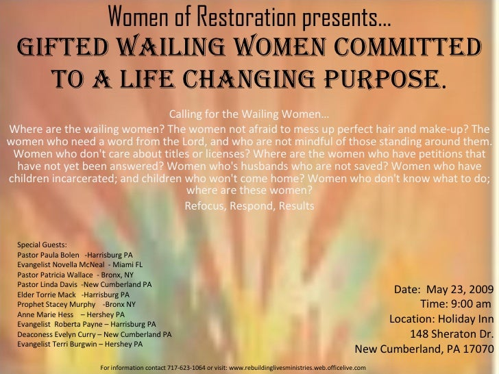 Women of Restoration presents… Gifted Wailing Women Committed to a Life Changing Purpose . Calling for the Wailing Women… ...