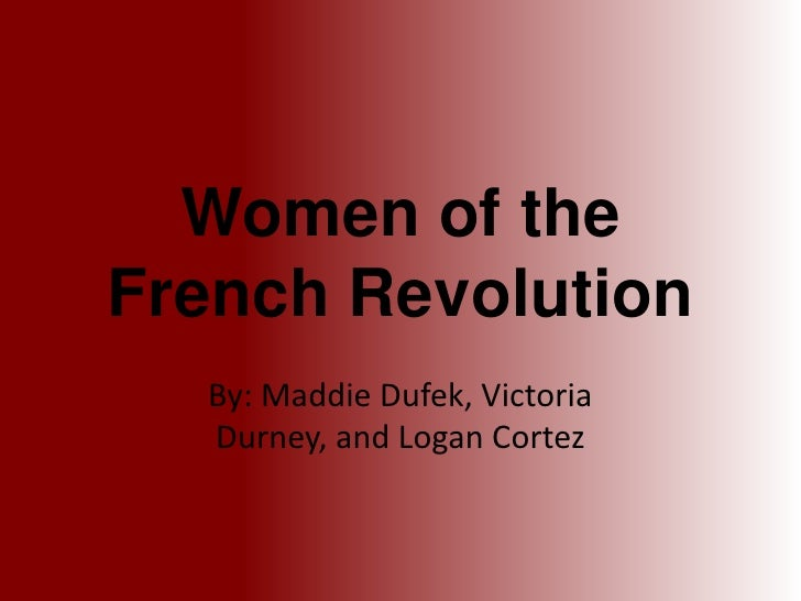 Women of theFrench Revolution  By: Maddie Dufek, Victoria  Durney, and Logan Cortez