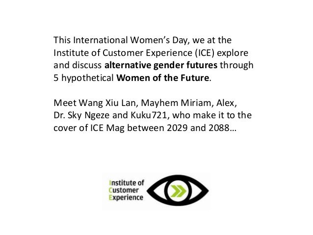 This International Women's Day, we at the Institute of Customer Experience (ICE) explore and discuss alternative gender fu...