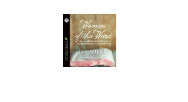 Women of Word How to Study Bible with Both Our Hearts and