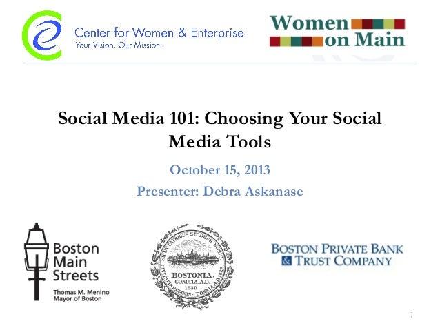Social Media 101: Choosing Your Social Media Tools October 15, 2013 Presenter: Debra Askanase  1