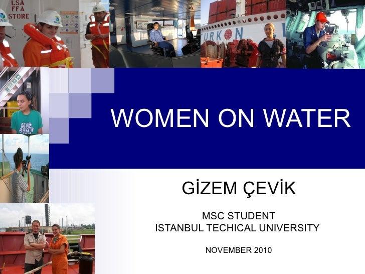 WOMEN ON WATER      GİZEM ÇEVİK          MSC STUDENT  ISTANBUL TECHICAL UNIVERSITY          NOVEMBER 2010