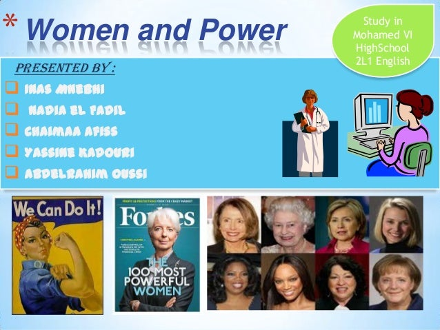 * Women and Power Presented by :   Inas Mnebhi  Nadia el Fadil  Chaimaa Afiss  Yassine Kadouri  Abdelrahim Oussi  Stu...