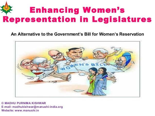 Enhancing Women's Representation in Legislatures © MADHU PURNIMA KISHWAR E-mail: madhukishwar@manushi-india.org Website: w...