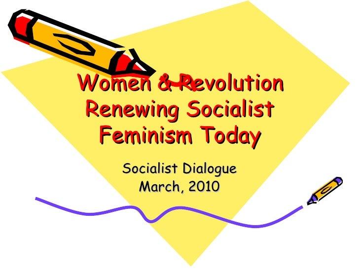 Women & Revolution Renewing Socialist Feminism Today Socialist Dialogue March, 2010