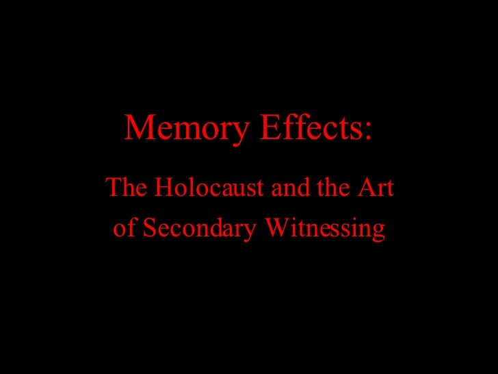 Memory Effects: The Holocaust and the Art of Secondary Witnessing