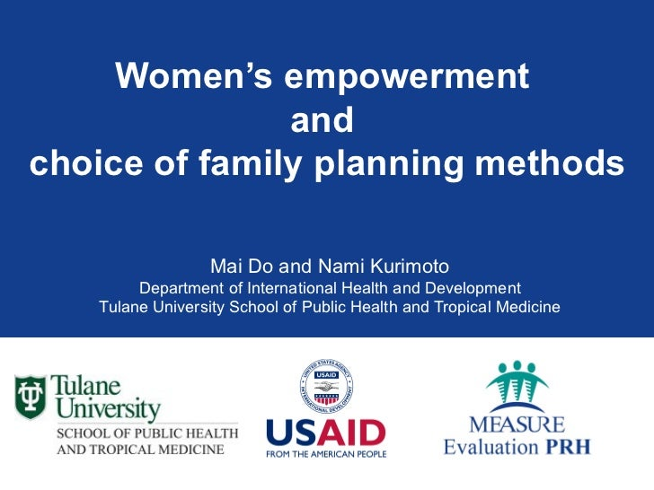 Women's empowerment  and  choice of family planning methods Mai Do and Nami Kurimoto Department of International Health an...