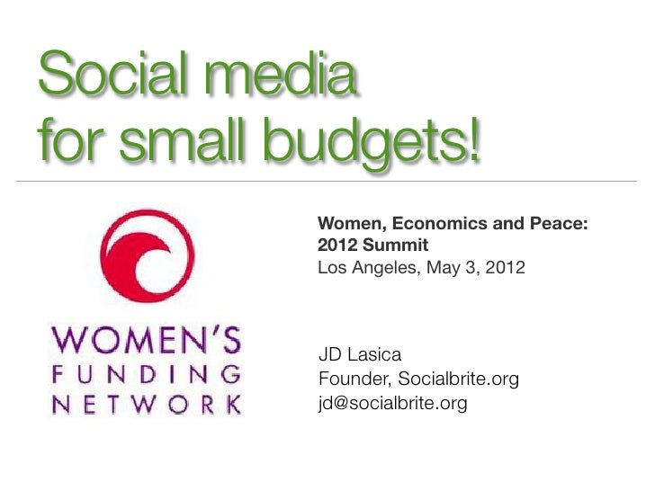 Social mediafor small budgets!           Women, Economics and Peace:           2012 Summit           Los Angeles, May 3, 2...