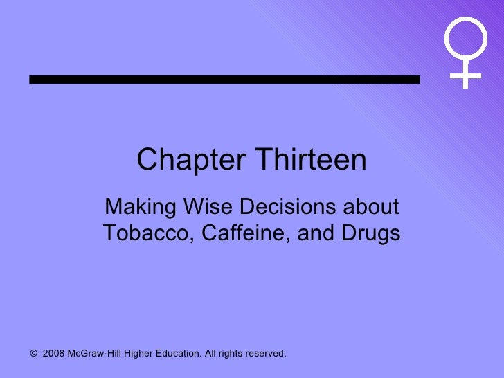 Chapter Thirteen Making Wise Decisions about Tobacco, Caffeine, and Drugs