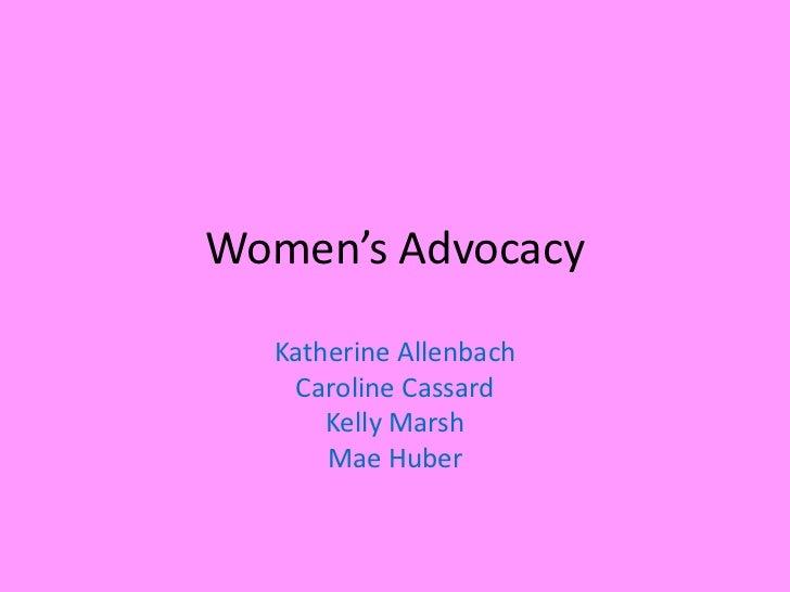 Women's Advocacy  Katherine Allenbach   Caroline Cassard      Kelly Marsh      Mae Huber