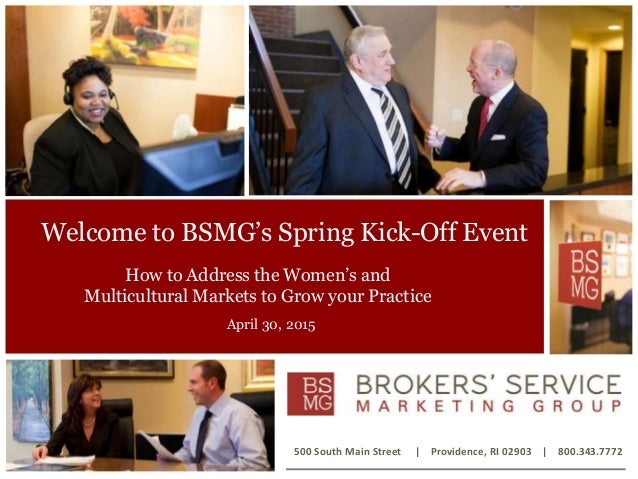 Welcome to BSMG's Spring Kick-Off Event How to Address the Women's and Multicultural Markets to Grow your Practice 500 Sou...