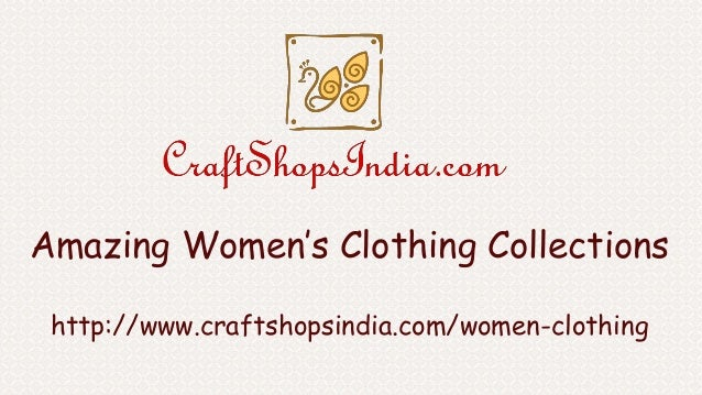 Amazing Women's Clothing Collections http://www.craftshopsindia.com/women-clothing