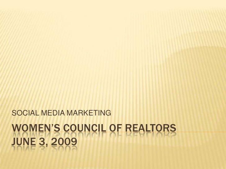 SOCIAL MEDIA MARKETING  WOMEN'S COUNCIL OF REALTORS JUNE 3, 2009