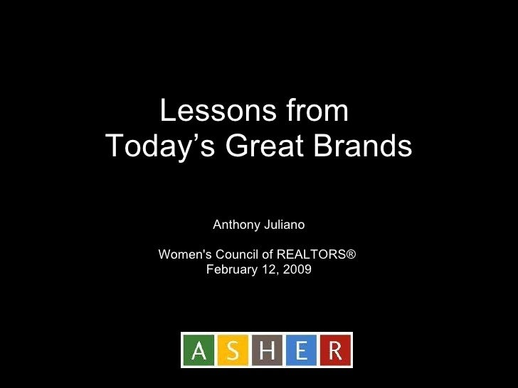 Lessons from  Today's Great Brands Anthony Juliano Women's Council of REALTORS®   February 12, 2009
