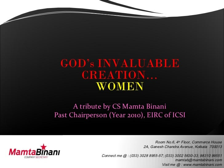 GOD's INVALUABLE   CREATION…      WOMEN      A tribute by CS Mamta BinaniPast Chairperson (Year 2010), EIRC of ICSI       ...