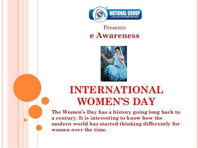 Presents              e Awareness      INTERNATIONAL       WOMEN'S DAYThe Women's Day has a history going long back toa ce...