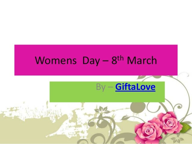 Womens Day –  th 8  March  By – GiftaLove