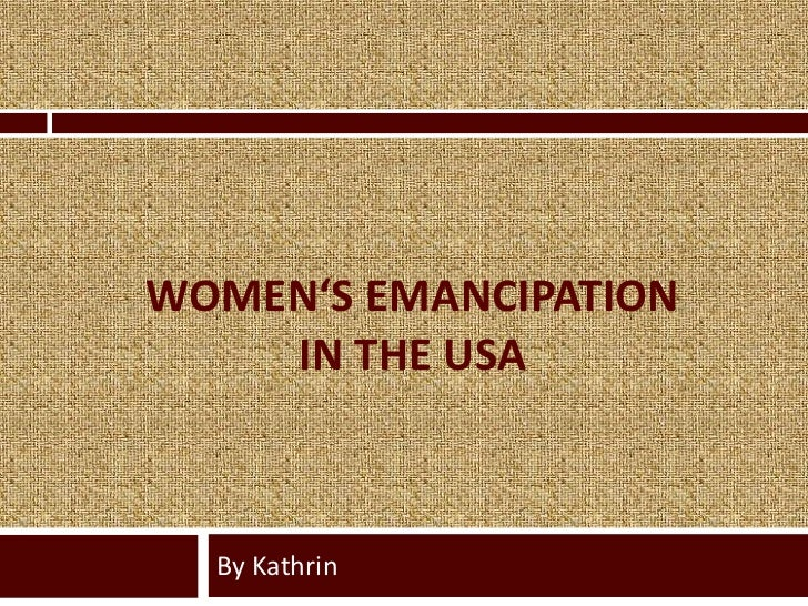 WOMEN'S EMANCIPATION    IN THE USA  By Kathrin
