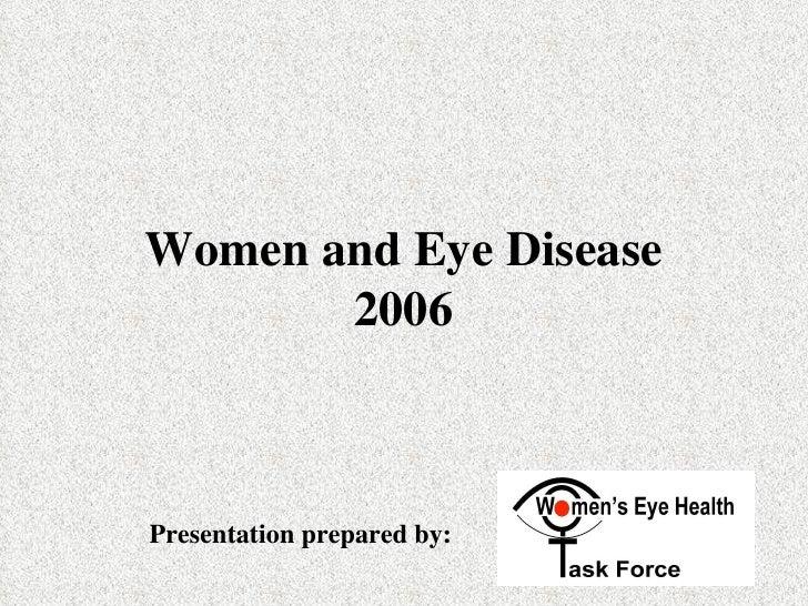 Women and Eye Disease 2006 Presentation prepared by:
