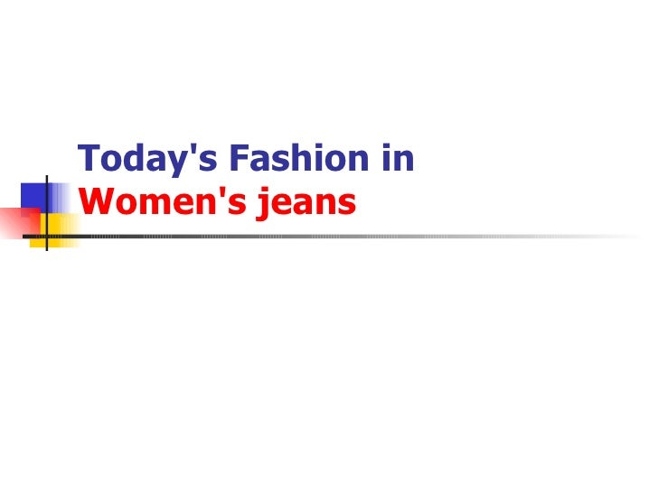 Today's Fashion in  Women's jeans