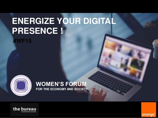 ENERGIZE YOUR DIGITAL PRESENCE ! WOMEN'S FORUM FOR THE ECONOMY AND SOCIETY #WF15