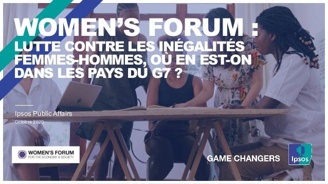 WOMEN'S FORUM : LUTTE CONTRE LES INÉGALITÉS FEMMES-HOMMES, OÙ EN EST-ON DANS LES PAYS DU G7 ? Ipsos Public Affairs Octobre...