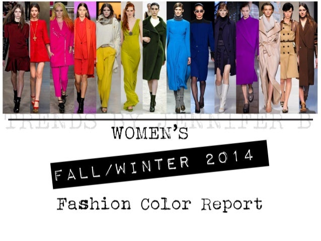 To see more of the WOMEN'S FALL/WINTER 2014COLOR REPORT contact us @trendsbyjenniferb@gmail.comLike us on