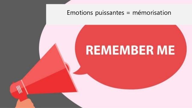 Emotions puissantes = mémorisation
