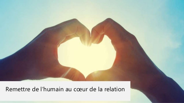 Remettre de l'humain au cœur de la relation