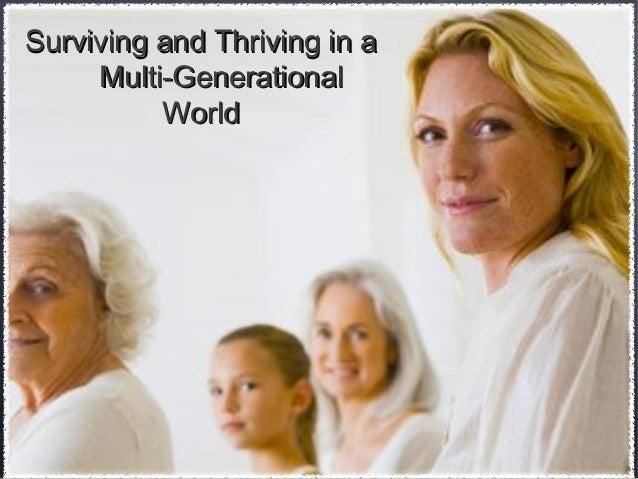 Surviving and Thriving in aSurviving and Thriving in aMulti-GenerationalMulti-GenerationalWorldWorld